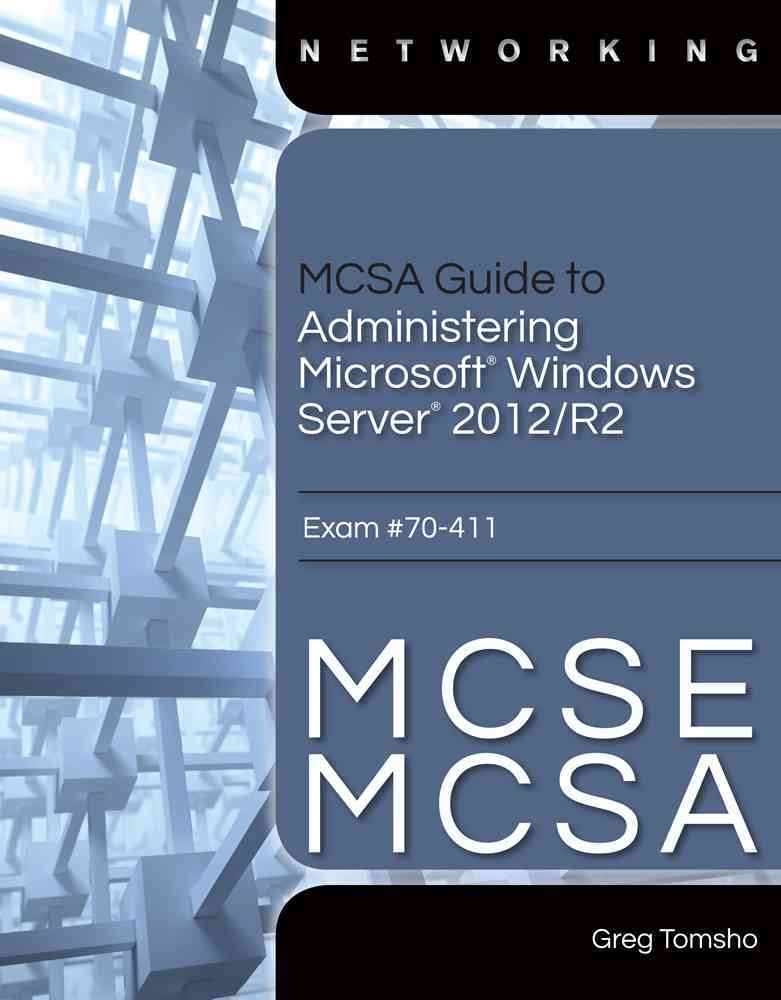 Mcse/Mcsa Guide to Microsoft Windows Server 2012 Administration, Exam 70-411 By Bender, Michael