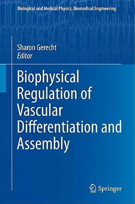 Biophysical Regulation of Vascular Differentiation and Assembly By Gerecht, Sharon (EDT)